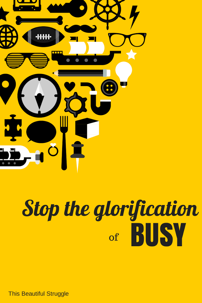 This Beautiful Struggle: Stop the glorification of busy